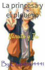 la princesa y el plebeyo (Naruto y tu) by Chipifriki4441