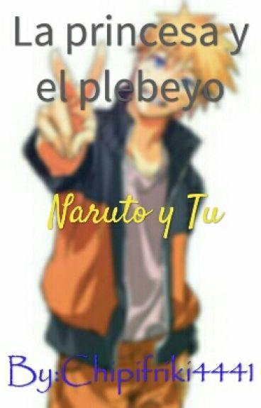 la princesa y el plebeyo (Naruto y tu)