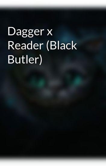Dagger x Reader (Black Butler) - CyberGodess - Wattpad