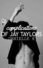 Complications Of Jay Taylors by AKAElleDuh