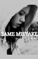 Same Mistake by deysirizkyalf