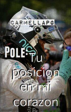 (EN EDICIÓN) Pole: Tu Posicion En Mi Corazón ..#1 serie F1 by carmellapg