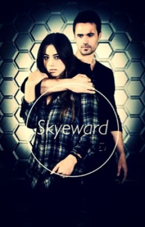 Skyeward (Agents of Shield fanfic) by Avengers_of_Shield