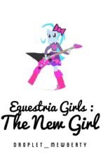 My Little Pony : Equestria Girls : The New Girl by AsherIs4Ever