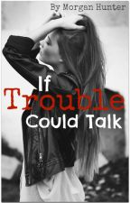If Trouble Could Talk by MorganLHunter