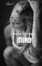 make up your mind | cosh by chloeic11