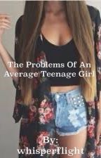 The problems of an average teenage girl by whisperflight