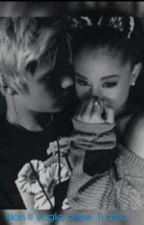 Non Ti Voglio Bene. Ti Amo {Justin & Ariana} by Onegrande02
