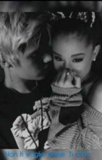 Non Ti Voglio Bene. Ti Amo {Justin & Ariana}