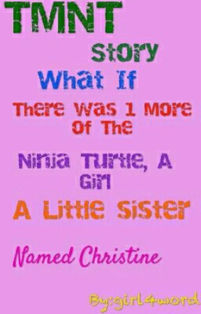 TMNT Story little sister named Christine by girl4word