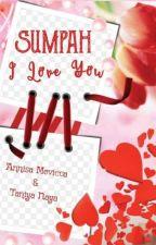 SUMPAH, I LOVE YOU by Nayz_123
