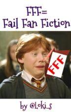FFF= Fail Fan Fiction by Loki_s
