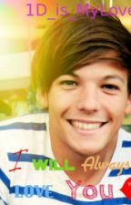 I Will Always Love You (A One Direction Louis Tomlinson Fanfic) by 1D_is_MyLove