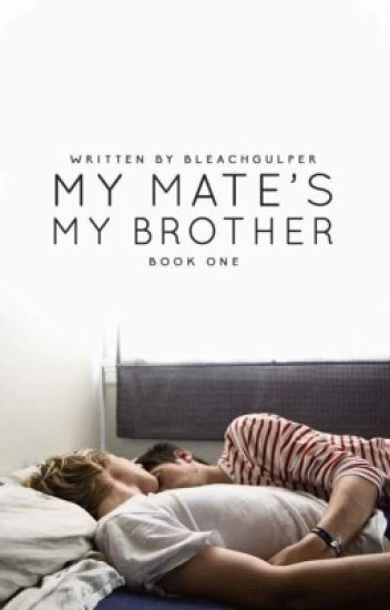 My Mate's My Brother? (Book 1 boyxboy) (Completed)