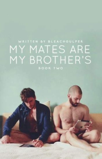 My Mates Are My Brothers? (Book two boyxboy boy) (Completed)