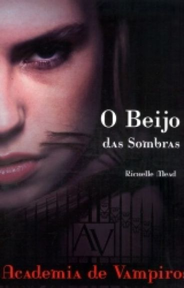 Vampire Academy - 1 - O Beijo das Sombras
