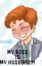 MY BOSS IS MY HUSBAND?![COMPLETE] by suamiku_encik_jisoo