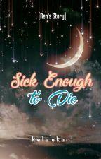 Sick Enough to Die [Ren's Story] by Kelamkari