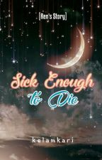 Sick Enough to Die [Ren's Story] by Kelamkari