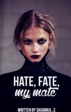 Hate, Fate, My Mate. | ✔️ by sagarika_c