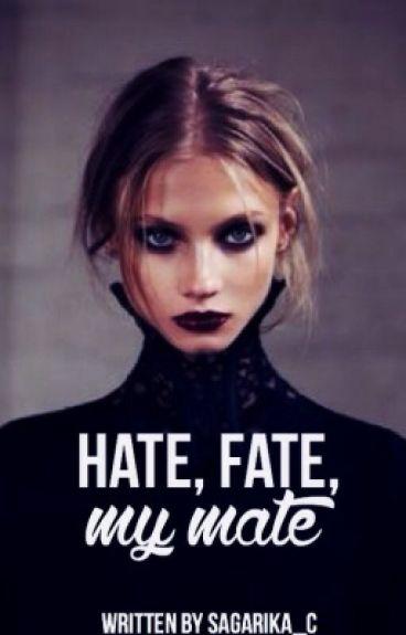 Hate, Fate, My Mate.   ✔️