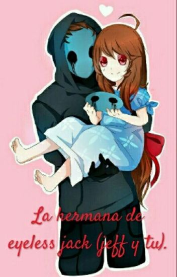 La hermana de eyeless jack (jeff y tu)