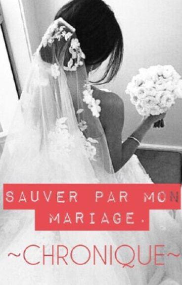 Chronique - Sauvée par mon mariage