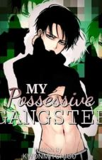 MY POSSESIVE GANGSTER by KwonMitchigo