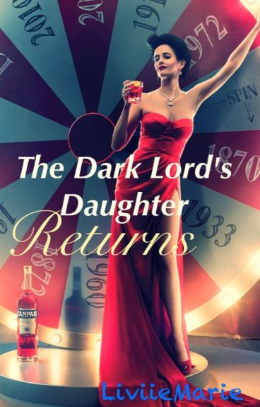 The Dark Lord's Daughter Returns- Book Two (A Harry Potter Fan Fic)