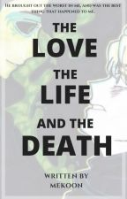 The Love, the Life and the Death [Morryd] by Mekoon