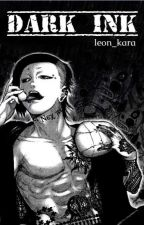 Dark Ink ( ON HOLD ) by leon_kara