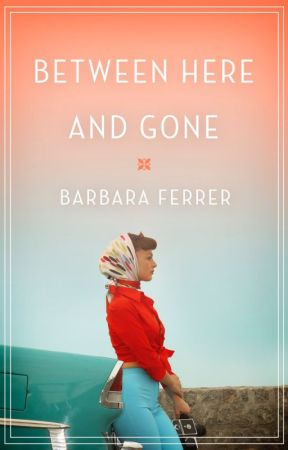 Between Here & Gone by BarbaraFerrer