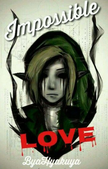 Impossible love (Ben Drowned FanFiction)