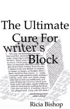 The Ultimate Cure For Writers Block by soul_writer_17