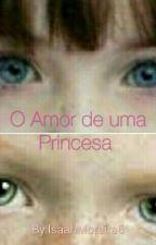 O amor de uma princesa by IsaahMoreiras2
