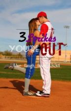 3 strikes you're out by Writtenlove_143
