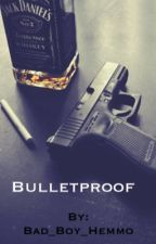 Bulletproof by Bad_Boy_Hemmo