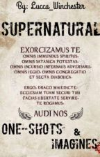 SUPERNATURAL imagines and one-shots. by lucca_winchester
