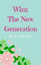 Winx The New Generation Book 1: Charmix by paisley099
