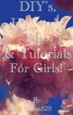 DIY's, How-to's, Tips, & Tutorials For Girls by ktrina828