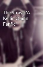 The Strays *A Kellin Quinn Fanfic* by obsessive_bands_x