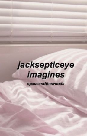 Jacksepticeye Imagines {Completed} by spaceandthewoods