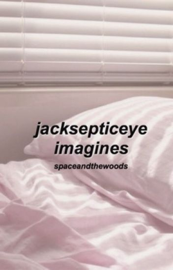 Jacksepticeye Imagines {Completed}