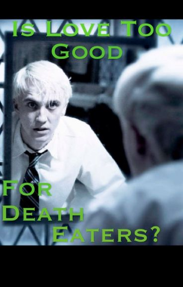 Is Love Too Good For Death Eaters? (Reader x Draco Malfoy fanfic)