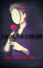 FADE TO COLOR by The_Limelight_Girl
