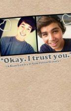 """""""Okay. I trust you"""". A Kian Lawley & Sam Pottorff story by xxPrincessPotato"""