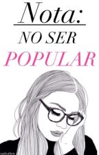 Nota: No ser popular. by sadxalien