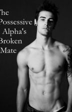 The Possessive Alpha's Broken Mate by Ann_Little