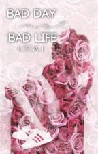 Bad day not bad life >book 1< by fu-ckingnobody