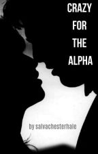 Crazy for the Alpha (Sequel to Tutoring the Alpha) by salvachesterhale